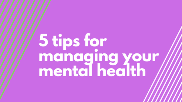 5 tips for managing your mental health
